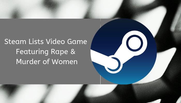 Steam Lists Video Game Featuring Rape & Murder of Women